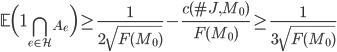 \displaystyle\mathbb{E}\Bigl(\mathbf{1}_{\bigcap_{e \in \mathcal{H}}A_e}\Bigr)\geq \frac{1}{2\sqrt{F(M_0)}}-\frac{c(\#J, M_0)}{F(M_0)} \geq \frac{1}{3\sqrt{F(M_0)}}