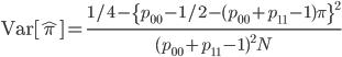 \displaystyle\rm{Var}[\hat\pi]=\frac{1/4-\{p_{00}-1/2-(p_{00}+p_{11}-1)\pi\}^2}{(p_{00}+p_{11}-1)^2N}