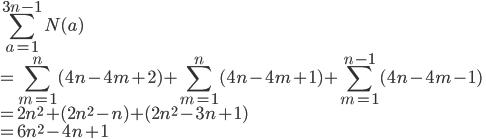 \displaystyle\sum_{a=1}^{3n-1}N(a)\\\displaystyle=\sum_{m=1}^{n}(4n-4m+2)+\sum_{m=1}^{n}(4n-4m+1)+\sum_{m=1}^{n-1}(4n-4m-1)\\\displaystyle=2n^2+(2n^2-n)+(2n^2-3n+1)\\=6n^2-4n+1