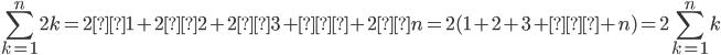\displaystyle\sum_{k=1}^{n}2k=2×1+2×2+2×3+…+2×n=2(1+2+3+…+n)= 2 \sum_{k=1}^{n}k