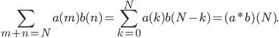 \displaystyle\sum_{m+n=N} a(m)b(n)=\sum_{k=0}^N a(k)b(N-k)=(a*b)(N).