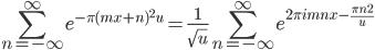 \displaystyle\sum_{n=-\infty}^{\infty} e^{-\pi(mx+n)^2u}=\frac{1}{\sqrt{u}}\sum_{n=-\infty}^{\infty} e^{2\pi imnx-\frac{\pi n^2}{u}}