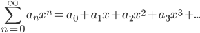 \displaystyle\sum_{n=0}^{\infty}a_nx^n=a_0+a_1x+a_2x^2+a_3x^3+...