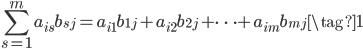 \displaystyle\sum_{s=1}^m a_{is}b_{sj}=a_{i1}b_{1j}+a_{i2}b_{2j}+\dots +a_{im}b_{mj}\tag{1}
