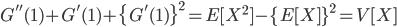 \displaystyle{         G^{''}(1) + G^{'}(1) + \{G^{'}(1)\}^2 = E[X^2] - \{E[X]\}^2 = V[X]     }