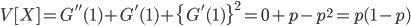 \displaystyle{         V[X] = G^{''}(1) + G^{'}(1) + \{G^{'}(1)\}^2 = 0 + p - p^2 = p(1 - p)     }