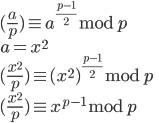 \displaystyle{ (\frac{a}{p}) \equiv a^{\frac{p-1}{2}} \bmod p\\ a = x^2\\ (\frac{x^2}{p}) \equiv {(x^2)}^{\frac{p-1}{2}} \bmod p\\ (\frac{x^2}{p}) \equiv {x^{p-1}} \bmod p\\  }