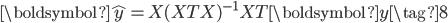 \displaystyle{ \boldsymbol{\hat{y}} = X (X^\mathrm{T} X)^{-1} X^\mathrm{T} \boldsymbol{y} \tag{8} \\ }