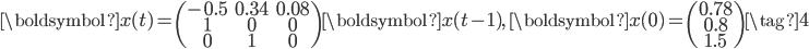 \displaystyle{ \boldsymbol{x}(t) = \begin{pmatrix}-0.5&0.34&0.08\\1&0&0\\0&1&0\end{pmatrix} \boldsymbol{x}(t-1), \ \boldsymbol{x}(0) = \begin{pmatrix}0.78\\0.8\\1.5\end{pmatrix} \tag{4}\\ }