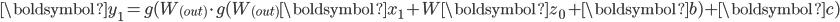 \displaystyle{ \boldsymbol{y}_1 = g(W_{(out)} \cdot g(W_{(out)} \boldsymbol{x}_1 + W \boldsymbol{z}_0 + \boldsymbol{b}) + \boldsymbol{c}) }
