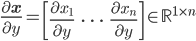 \displaystyle{ \frac{\partial \mathbf{x}}{\partial y} = \begin{bmatrix} \frac{\partial x_1}{\partial y} & \cdots & \frac{\partial x_n}{\partial y} \end{bmatrix} \in \mathbb{R}^{1 \times n} }