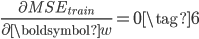 \displaystyle{ \frac{\partial MSE_{train}} {\partial{\boldsymbol{w}}} = 0 \tag{6} }