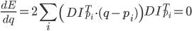 \displaystyle{ \frac{dE}{dq}=2\sum_{i} \left(DI^{T}_{p_{i}}\cdot(q-p_{i})\right)DI^{T}_{p_{i}}=0 }
