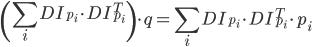 \displaystyle{ \left(\sum_{i} DI_{p_{i}}\cdot DI^{T}_{p_{i}}\right) \cdot q = \sum_{i} DI_{p_{i}}\cdot DI^{T}_{p_{i}}\cdot p_{i} }