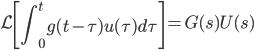 \displaystyle{ \mathcal{L}\left[\int_0^t g(t-\tau) u(\tau) d \tau \right]=G(s) U(s)\\ }