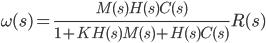 \displaystyle{ \omega(s)=\frac{M(s)H(s)C(s)}{1+KH(s)M(s)+H(s)C(s)}R(s)\\ }