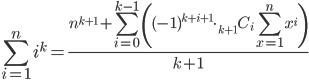\displaystyle{ \sum_{i=1}^ni^k=\frac{ n^{k+1}+\sum_{i=0}^{k-1}\left((-1)^{k+i+1}\cdot_{k+1}C_i\sum_{x=1}^nx^i\right) }{k+1} }