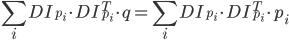 \displaystyle{ \sum_{i} DI_{p_{i}}\cdot DI^{T}_{p_{i}}\cdot q = \sum_{i} DI_{p_{i}}\cdot DI^{T}_{p_{i}}\cdot p_{i} }