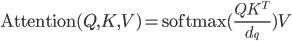 \displaystyle{ \text{Attention}(Q, K, V) = \text{softmax}(\frac{Q K^T}{d_q}) V  }