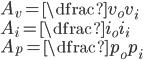\displaystyle{ A_v=\dfrac{v_o}{v_i} \\ A_i=\dfrac{i_o}{i_i} \\ A_p=\dfrac{p_o}{p_i} \\ }