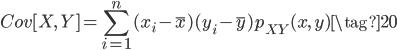 \displaystyle{ Cov[X, \, Y] = \sum_{i=1}^n {(x_i- \overline{x})(y_i - \overline{y}) p_{XY}(x, \, y)} \tag{20} }