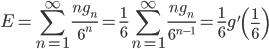 \displaystyle{ E = \sum _ {n=1}^ {\infty} \frac{n g _ {n}}{6^ {n}} = \frac{1}{6} \sum _ {n=1}^ {\infty} \frac{n g _ {n}}{6^ {n-1}} = \frac{1}{6} g'\left(\frac{1}{6}\right) }
