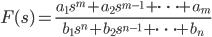 \displaystyle{ F(s) = \frac{a_1 s^m + a_2 s^{m-1} + \cdots + a_m }{b_1 s^n + b_2 s^{n-1} + \cdots + b_n } \\ }