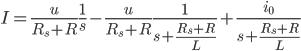 \displaystyle{ I=\frac{u}{R_s+R}\frac{1}{s} - \frac{u}{R_s+R} \frac{1}{s+\frac{R_s+R}{L}} + \frac{i_0}{s+\frac{R_s+R}{L}} }