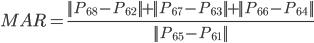 \displaystyle{ MAR = \frac{||P_{68}-P_{62}||+||P_{67}-P_{63}||+||P_{66}-P_{64}||}{||P_{65}-P_{61}||} }