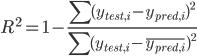 \displaystyle{ R^2=1-\frac{\sum{(y_{test,i}-y_{pred,i})^2}}{\sum{(y_{test,i}-\overline{y_{pred,i}})^2}} }