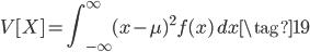 \displaystyle{ V[X] = \int_{-\infty}^{\infty} {(x - \mu)^2 f(x) \, dx} \tag{19} }