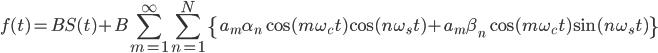 \displaystyle{ f(t)=BS(t)+B\sum_{m=1}^{\infty}\sum_{n=1}^N\left\{a_m\alpha_n\cos(m\omega_ct)\cos(n\omega_st)+a_m\beta_n\cos(m\omega_ct)\sin(n\omega_st)\right\}}