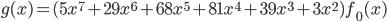 \displaystyle{ g(x) = (5x^ 7 + 29x^ 6 + 68x^ 5 + 81x^ 4 + 39x^ 3 + 3x^ 2) f _ {0}(x) }