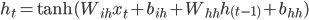 \displaystyle{ h_t = \tanh(W_{ih} x_t + b_{ih} + W_{hh} h_{(t-1)} + b_{hh}) }