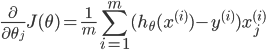 \displaystyle{ \frac{\partial}{\partial \theta_j}J(\theta) = \frac{1}{m} \sum_{i=1}^m (h_\theta (x^{(i)}) - y^{(i)}) x_j ^{(i)}}