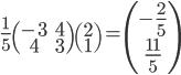 \displaystyle{ \frac{1}{5}\begin{pmatrix}-3&4\\4&3\end{pmatrix} \begin{pmatrix}2\\1\end{pmatrix} = \begin{pmatrix}-\frac{2}{5}\\\frac{11}{5}\end{pmatrix}}
