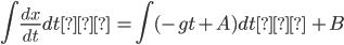 \displaystyle{ \int \frac{dx}{dt} dt  \ = \int (-gt + A) dt  \ + B }
