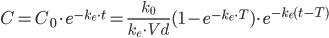 \displaystyle{ C = C_0 \cdot e^{-k_e \cdot t} = \frac{k_0}{k_e \cdot Vd}(1 - e^{-k_e \cdot T } ) \cdot  e^{-k_e (t - T)}}