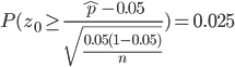\displaystyle{ P( z_0 \ge \frac{ \hat{p} -0.05 } {\sqrt{ \frac{0.05(1-0.05)}{n} }} ) = 0.025}