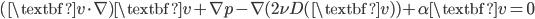 \displaystyle{(\textbf{v}\cdot\nabla)\textbf{v}+\nabla p-\nabla(2\nu D(\textbf{v}))+\alpha\textbf{v}=0}