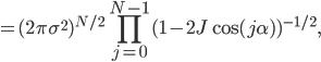 \displaystyle{=(2\pi\sigma^2)^{N/2}\prod^{N-1}_{j=0}(1-2J\cos{(j \alpha)})^{-1/2}},
