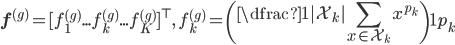 \displaystyle{\mathbf{f}^{(g)}=[f_1^{(g)}...f_k^{(g)}...f_K^{(g)}]^{\top}, \quad f_k^{(g)}=\left(\dfrac{1}{|\mathcal{X_k}|}\displaystyle\sum_{x\in{\mathcal{X_k}}}x^{p_k}\right)^\frac{1}{p_k}}