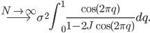 \displaystyle{\overset{N \to \infty}{\longrightarrow} \sigma^2 \int_0^1 \frac{\cos{(2\pi q)}}{1-2J\cos{(2\pi q)}}dq}.