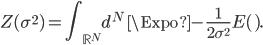 \displaystyle{Z(\sigma^2)=\int_{{\mathbb R}^N}d^N {\sf X}\ \Expo{-\frac{1}{2 \sigma^2} E({\sf X})}.}
