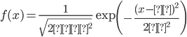 \displaystyle{f(x)=\frac1{\sqrt{2πσ^2}}\exp\left(-\frac{(x-μ)^2}{2σ^2}\right)}