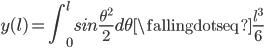 \displaystyle{y(l)=\int _ {0}^l sin\frac{\theta^2}{2}d\theta \fallingdotseq \frac{l^{3}}{6}}