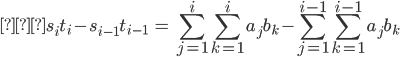 \displaystyle \begin{eqnarray} s_i t_i - s_{i-1} t_{i-1} &=& \sum_{j=1}^i \sum_{k=1}^i a_j b_k - \sum_{j=1}^{i-1} \sum_{k=1}^{i-1} a_j b_k \end{eqnarray}