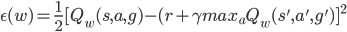 \epsilon(w) = \frac{1}{2} [ Q_w(s,a,g) - (r + \gamma max_a Q_w(s',a',g')]^2