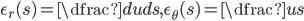 \epsilon_r(s) = \dfrac{du}{ds} , \epsilon_{\theta}(s) = \dfrac{u}{s}
