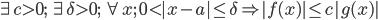 \exists c > 0;\;\exists \delta > 0;\;\forall x;\;0 < |x - a| \leq \delta \Rightarrow |f(x)| \leq c |g(x)|